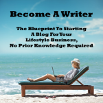 Become a Writer, Share Your Knowledge, and Transform The World Around You: The Blueprint To Starting A Blog For Your Lifestyle Business, No Prior Knowledge Required
