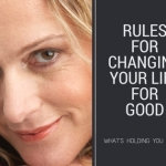 Rules For Changing Your Life For Good