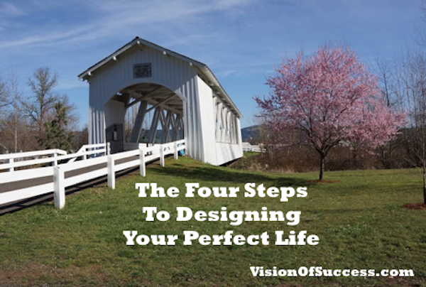 The Four Steps To Designing Your Perfect Life