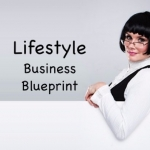 Lifestyle Business Blueprint: How To Make It Happen