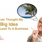 I Never Thought My Big Idea Would Lead To A Business
