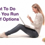 What To Do When You Run Out Of Options