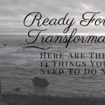 You're Ready For A Transformation. Here Are The 14 Things You Need To Do Next