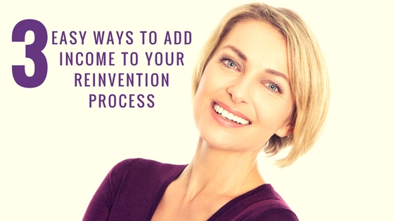 3 Easy Ways To Add Income To Your Reinvention Process