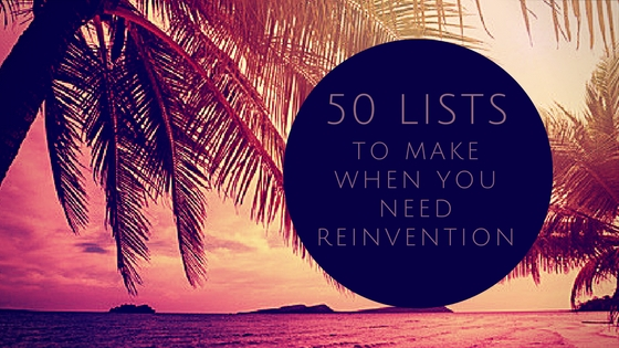 50 Lists To Make When You Need Reinvention