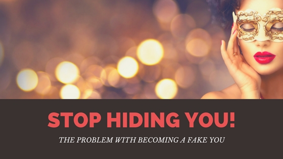 The Problem With Becoming A Fake You