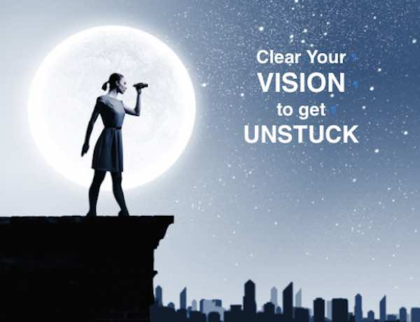 Clear your vision to get unstuck