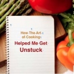 How The Art Of Cooking Helped Me Get Unstuck