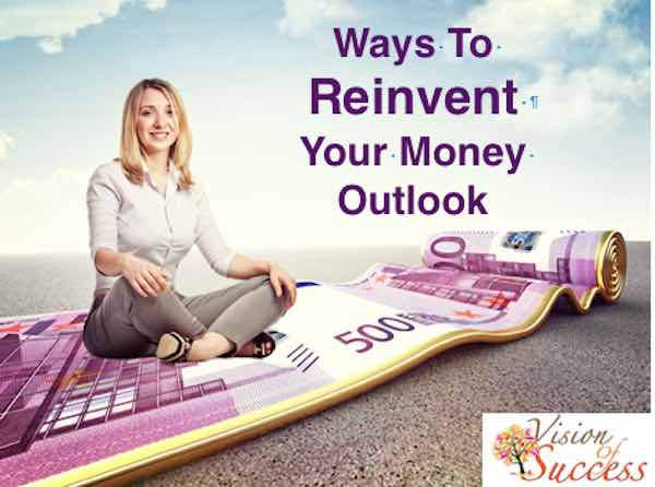 Ways to reinvent your money outlook