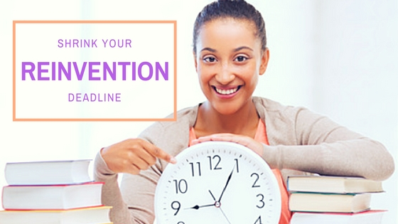Shrink Your Reinvention Deadline To Get Things Done