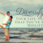 Diversifying Your Life Now That You've Reached Midlife