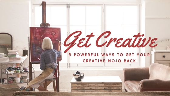 3 Powerful Ways To Get Your Creative Mojo Back