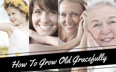 How To Grow Old Gracefully