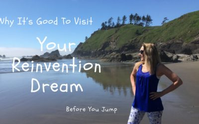 Why It's Good To Visit Your Reinvention Dream Before You Jump