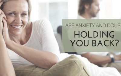 Are Anxiety and Doubt Holding You Back?