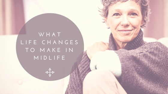 10 Steps To Help You Decide What Life Changes To Make In Midlife