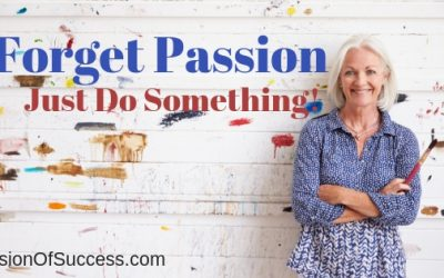Forget Passion – Just Do Something