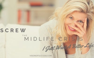 Screw The Midlife Crisis – I Just Want A Better Life