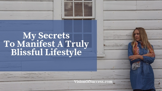 My Secrets To Manifest A Truly Blissful Lifestyle