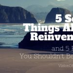 5 Scary Things About Reinvention and 5 Reasons You Shouldn't Be Scared Of Them
