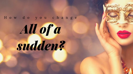 "How You Can Change ""All Of A Sudden"""
