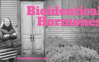 Bioidentical Hormones and Other Random Thoughts About Midlife Health