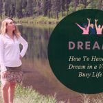 How To Have A Dream in a Very Busy Life