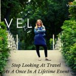 Stop Looking At Travel As A Once In A Lifetime Event