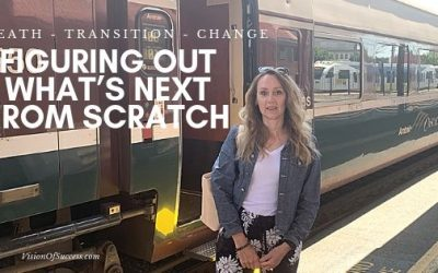 Death – Transition – Change – And Figuring Out What's Next From Scratch