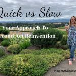Quick vs Slow – Your Approach To Second Act Reinvention