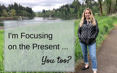 6 Reasons COVID19 Has Me Focusing on the Present