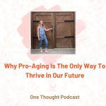 Why Pro-Aging Is The Only Way To Thrive In Our Future