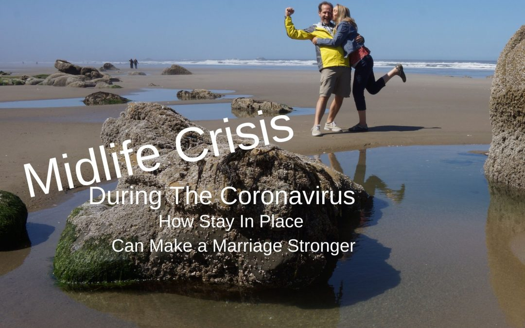 Midlife Crisis During The Coronavirus – How Stay In Place Can Make a Marriage Stronger