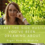 Start The Side Hustle You've Been Dreaming About Right Now In Midlife