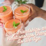 Why Friendships and Relationships Change As We Age