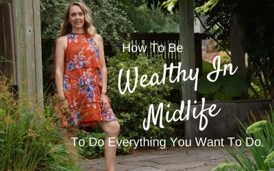 How To Be Wealthy In Midlife To Do Everything You Want To Do
