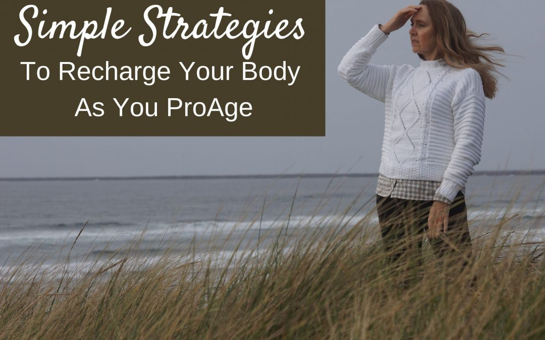 Simple Strategies To Recharge Your Body As You Pro-Age