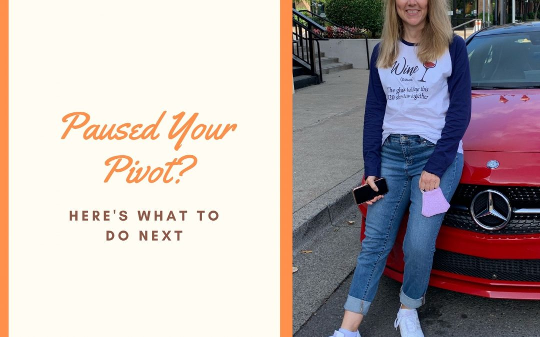 Paused Your Pivot? Here's What To Do Next