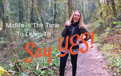 Midlife Is The Time To Learn To Say YES!