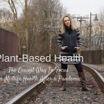 The Easiest Way To Focus on Midlife Health After a Pandemic: Plant-Based Health