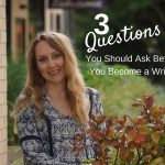 3 Questions You Should Ask Before You Become a Writer