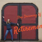 Why Retirement Should NOT Be Your Goal