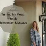 The One About Turning My Mess Into My Reinvention Message