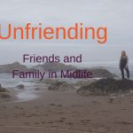 Unfriending Friends and Family in Midlife